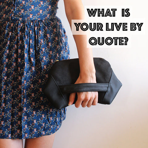 What is your live by quote? How do you inspire others?