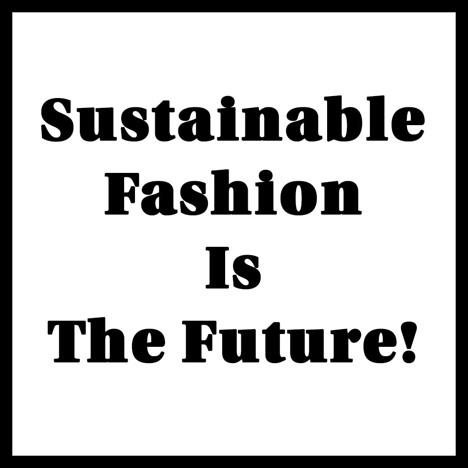 Why sustainable fashion is the future!