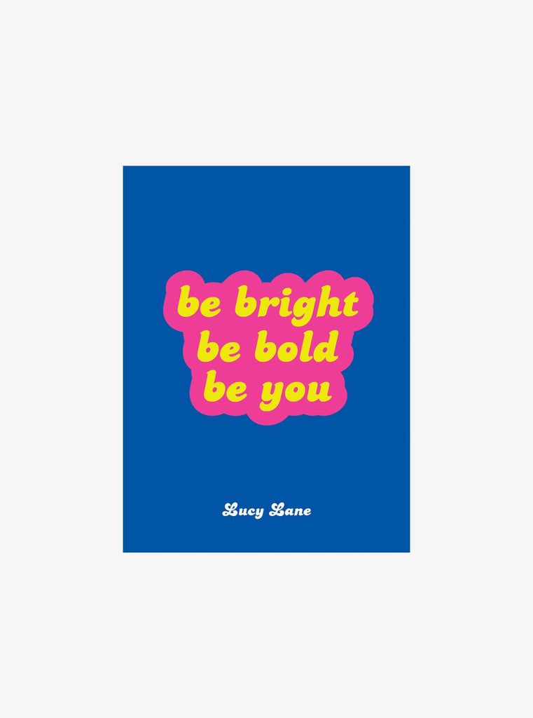 Be Bright Be Bold Be You