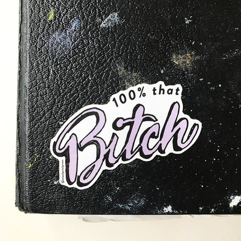 That Bitch Sticker - Steel Petal Press
