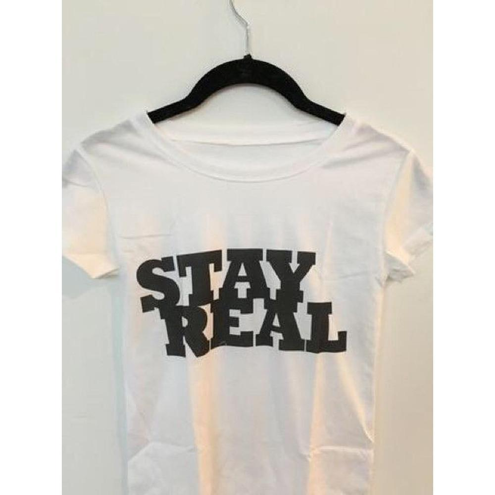 Stay Real T Shirt