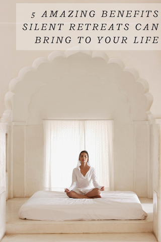 5 Amazing Benefits Silent Retreats Can Bring to Your Life