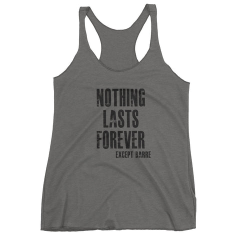 Nothing Lasts Forever Except Barre Women's Racer Back Tank Top - Farina Bodywear