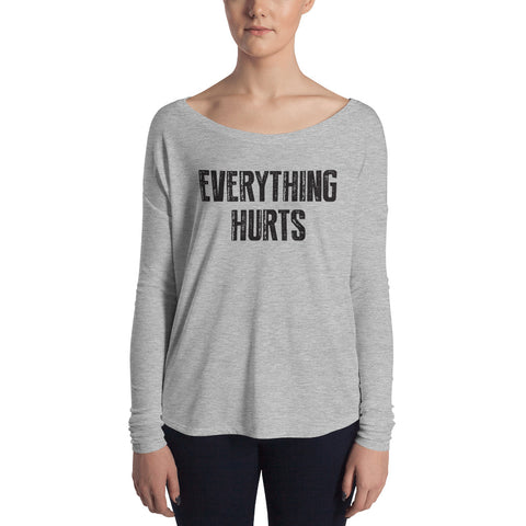 Everything Hurts Ladies' Long Sleeve Tee - Farina Bodywear