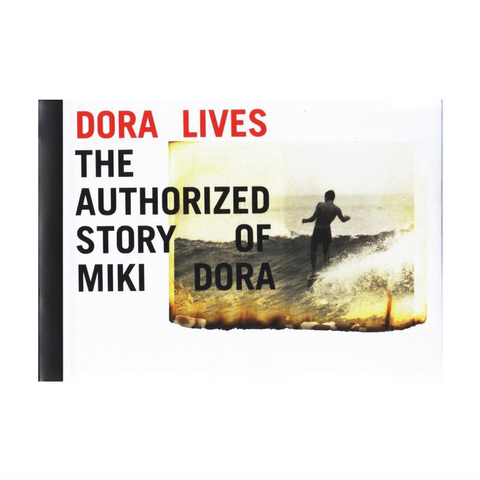 Dora Lives : The Authorized Story of Miki Dora