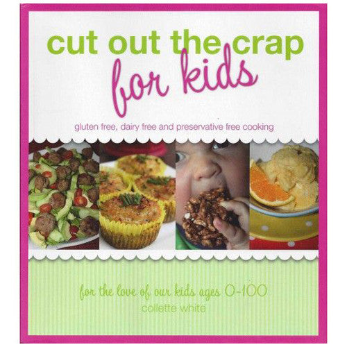 Cut Out the Crap For Kids - Gluten Free, Dairy Free and Preservative Free Cooking
