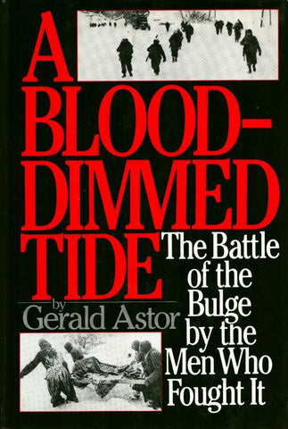 A Blood-dimmed Tide The Battle of the Bulge by the Men Hardcover Dutton Adult N/A Dutton_Adult