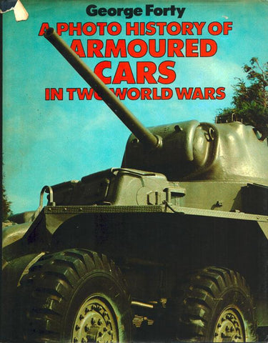 A Photo History of Armoured Cars by George Forty Hardcover Blandford U3 N/A Armoured Cars