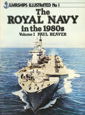 The Royal Navy in the 1980s Volume 1 Arms & Armour Warships Illustrated No.1 N/A Arms & Armour