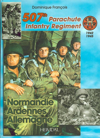 507th Parachute Infantry Regiment 1942-1945 Dominique Francois Hardcover Heimdal N/A Heimdal