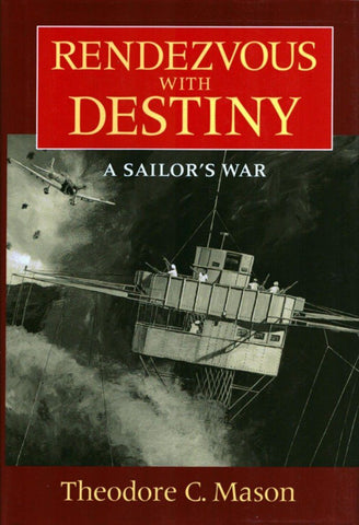 Rendezvous with Destiny A Sailor's War by Theodore C. Mason Hardcover Naval Inst N/A Naval_Institute_Press