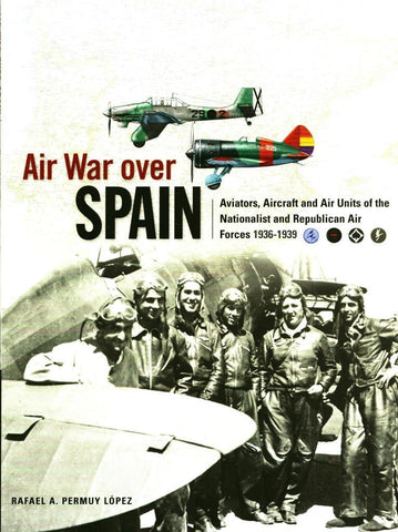 Air War Over Spain Aviators Aircraft and Air Units of the Nationalist Crecy N/A Crecy_Publishing