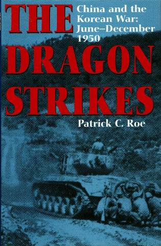 The Dragon Strikes China and the Korean War June Hardcover Presidio Press N/A Presidio_Press