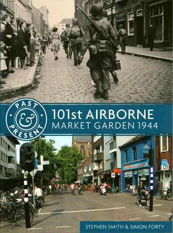 101st Airborne: Market Garden 1944 Past & Present Simon Forty Stephen Casemate N/A Casemate