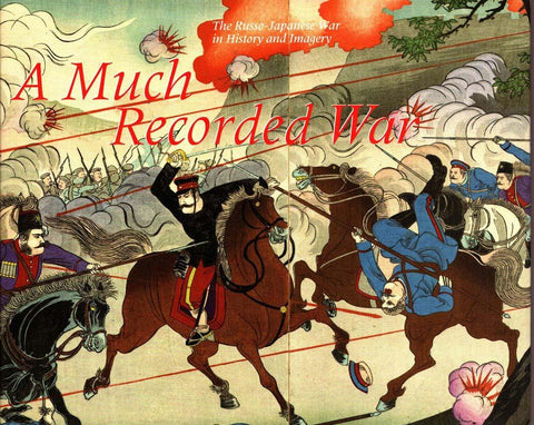 A Much Recorded War: The Russo-Japanese War In History And Imagery Hardcover MFA N/A MFA_Publications