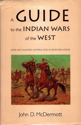 A Guide to the Indian Wars by John D. McDermott Hardcover Univ of Nebraska Pr N/A University_of_Nebraska_Press