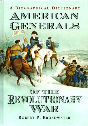 A Biographical Dictionary: American Generals Of The Revolutionary War By Robert P. Broadwater N/A McFarland_and_Company