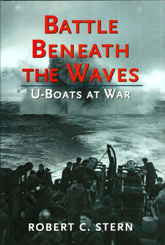 Battle Beneath the Waves U-Boats at War by Robert C. Stern Hardcover Book Castle N/A Castle