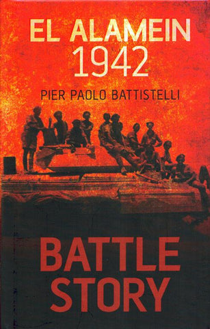 Battle Story El Alamein 1942 By Pier Paolo Battistelli Hardcover The History N/A The History Press