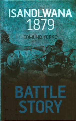 Battle Story Isandlwana 1879 By Edmund Yorke Hardcover Book The History Press N/A The History Press