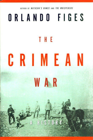 A History The Crimean War by Orlando Figes Hardcover Metropolitan Books N/A Metropolitan_Books
