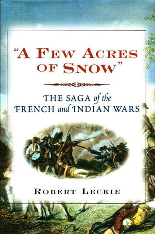 A Few Acres of Snow by Robert Leckie Saga French Indian War Reference Book Wiley N/A Wiley