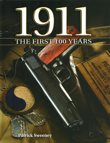 1911 The First 100 Years By Patrick Sweeney Hardcover Book Gun Digest N/A Gun_Digest_Books