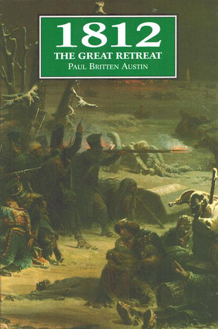 1812 The Great Retreat By Paul Britten Austin Hardcover Book Greenhill Press N/A Greenhill_Pr