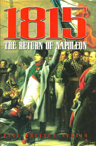 1815 The Return of Napoleon By Paul Britten Austin Hardcover Book Greenhill N/A Greenhill Books