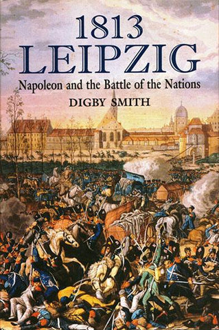 1813 Leipzig Napoleon Battle of Nations by Digby Smith Hardcover Greenhill Books N/A Greenhill_Books