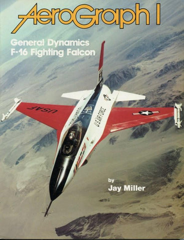 AeroGraph 1: General Dynamics F-16 Fighting Falcon- Aerofax,Inc Publications
