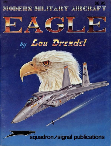 Modern Military Aircraft Eagle By Lou Drendel Squadron Signal Publications #5003 N/A Squadron/Signal Publications