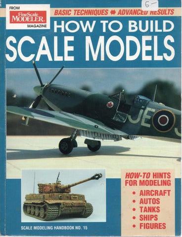 Fine Scale Modeler: How To Build Scale Models -Scale Modeling Handbook #15