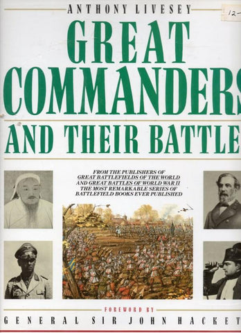 Great Commanders And Their Battles By Anthony Livesey