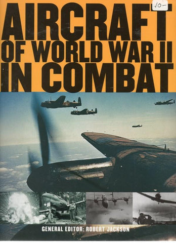 Aircraft Of World War II In Combat By Robert Jackson
