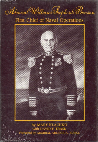 Admiral William Shepherd Benson: First Chief Of Naval Operations By Mary Klachko N/A Naval Institute Press