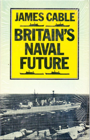 Britain's Naval Future By James Cable Hardcover Palgrave Macmillan N/A Naval Institute Press