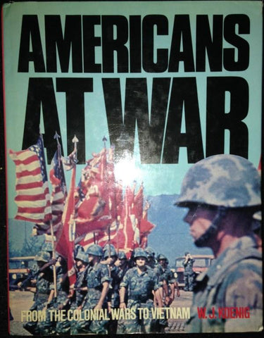 Americans At War: From The Colonial Wars To Vietnam By W.J. Koenig N/A Bison Books