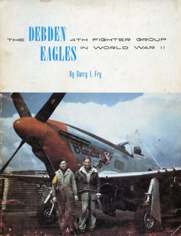 Debden Eagles 4th Fighter Group In WWII by Garry L.Fry Walker-Smith U3 N/A Lots Of Models