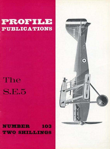 The S.E.5 Profile No.103 by J. M. Bruce Profile Publications U2 N/A Profile Publications