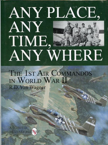 Any Place, Any Time, Any Where The 1st Air Commandos In World War II
