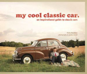 MY COOL CLASSIC CAR BOOK - inspirational guide to classic cars