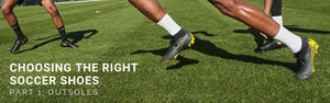 Choosing The Right Soccer Shoes - Part 1: Outsoles