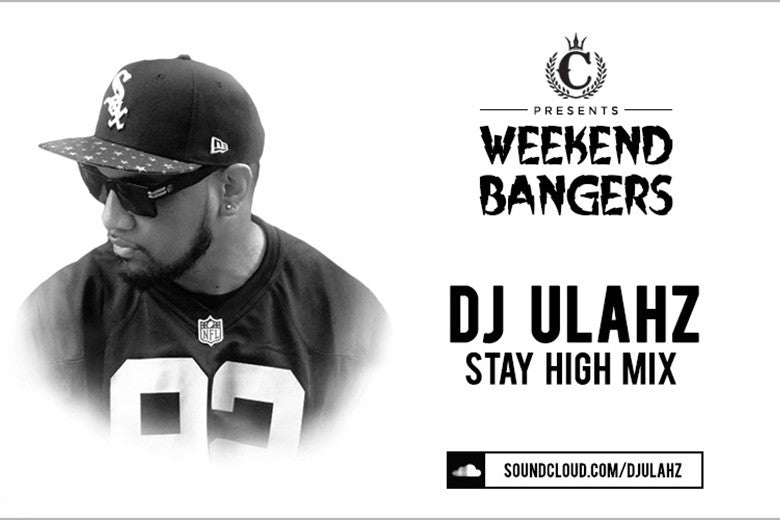 Weekend Bangers: DJ Ulahz Stay High Mix