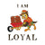 I Am Loyal