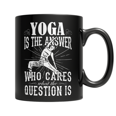 Limited Edition - Yoga is The Answer who cares what the Question is, 11oz Black Mug, slingly, FamilyTrophy.com - FamilyTrophy.com