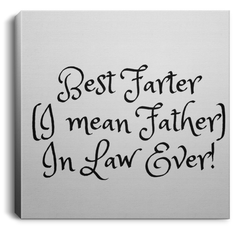 Funny Father's Day Gift For Dad From Wife, Daughter, Son, Stepdaughter, Stepson, Mom, Grandma, Mother In Law (15best farter father in law ever CANSQ75 Square Canvas .75in Frame)