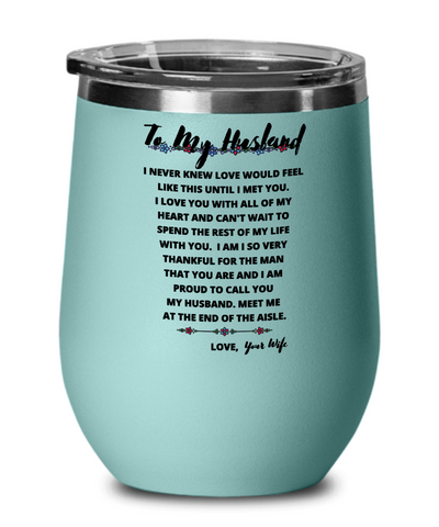 To My Husband Wedding Wine Glass With Sentimental Saying From Bride To Soon To Be Husband - Groom Wedding Gift From Future Wife - Cup For Soon To Be Married Man