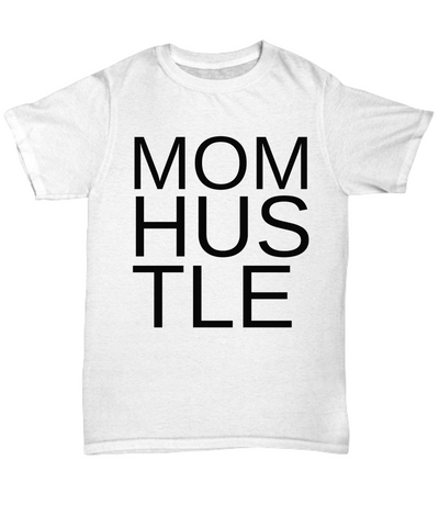 Mom Hustle T-Shirt White for Work At Home Moms - Her Office Shirt Tee For Coffee Break - Motivational Gift For Wife