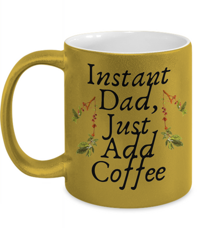 Instant Dad Just Add Coffee Cute Father's Day Message Mug For Dad From Wife, Daughter, Girlfriend, Son